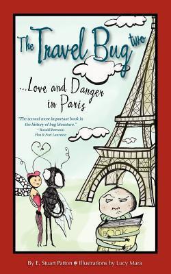 The Travel Bug Two, Love and Danger in Paris E. Stuart Patton