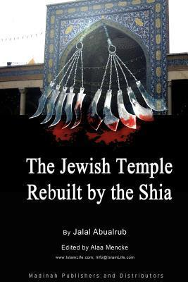 The Jewish Temple Rebuilt  by  the Shia by Jalal Abualrub