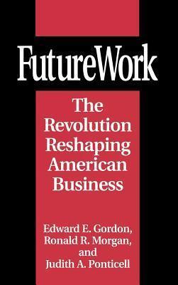 Futurework: The Revolution Reshaping American Business Edward E. Gordon