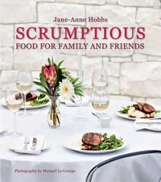 Scrumptious Food for Family and Friends Jane-Anne Hobbs