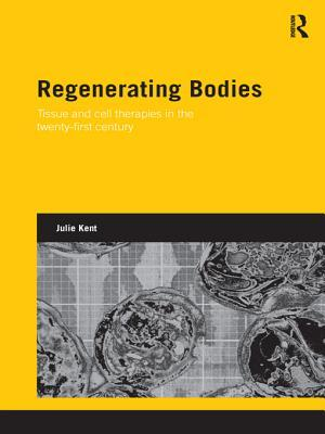 Regenerating Bodies: Tissue and Cell Therapies in the Twenty-First Century Julie Kent