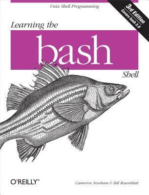 Learning the Bash Shell: Unix Shell Programming Cameron Newham