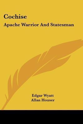 Cochise: Apache Warrior and Statesman  by  Edgar Wyatt