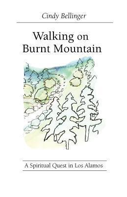 Walking on Burnt Mountain Cindy Bellinger