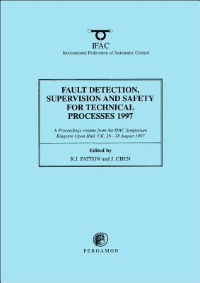 Fault Detection, Supervision and Safety for Technical Processes 1997, (3-Volume Set) Jie Chen
