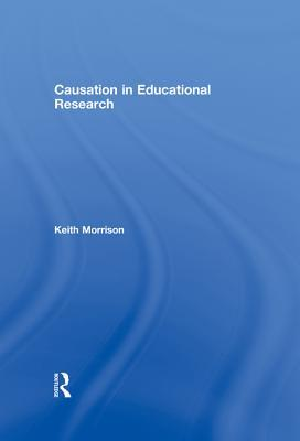 Causation in Educational Research Keith Morrison
