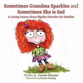 Sometimes Grandma Sparkles and Sometimes She Is Sad Connee Gorman