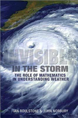 Invisible in the Storm: The Role of Mathematics in Understanding Weather Ian Roulstone