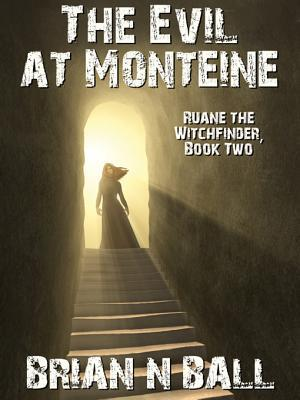 The Evil at Monteine: Ruane the Witchfinder, Book Two  by  Brian N. Ball