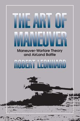 Art of Maneuver  by  Robert R. Leonhard