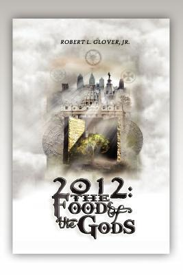 2012: The Foods of the Gods Robert L. Glover Jr.