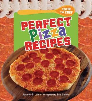 Perfect Pizza Recipes  by  Jennifer S Larson