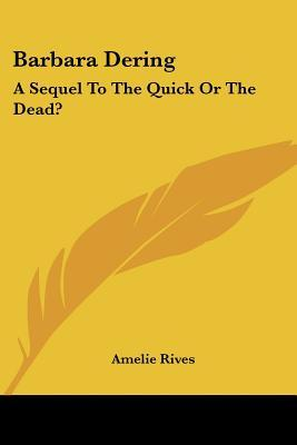 Barbara Dering: A Sequel to the Quick or the Dead? Amelie Rives