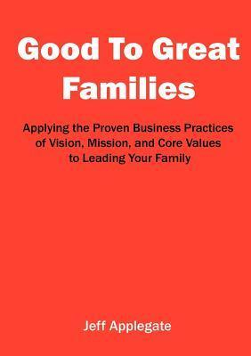Good to Great Families Jeffrey S. Applegate