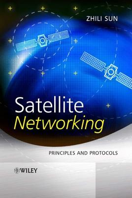 Satellite Networking: Principles and Protocols  by  Zhili Sun