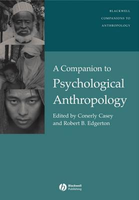 A Companion to Psychological Anthropology: Modernity and Psychocultural Change Conerly Carole Casey