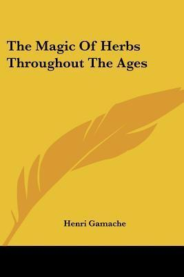 The Magic of Herbs Throughout the Ages Henri Gamache