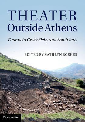 Theater Outside Athens: Drama in Greek Sicily and South Italy  by  Kathryn Bosher