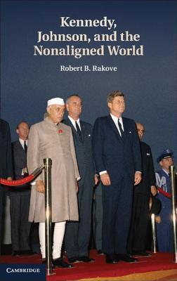 Kennedy, Johnson, and the Nonaligned World  by  Robert B Rakove