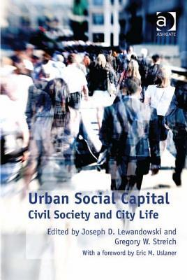 Urban Social Capital: Civil Society and City Life Joseph D. Lewandowski