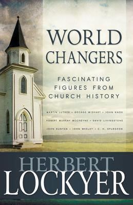 World Changers: Fascinating Figures from Church History  by  Herbert Lockyer