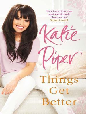 Things Get Better: If You Believe, Then You Will Survive  by  Katie Piper