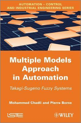 Multiple Models Approach in Automation: Takagi-Sugeno Fuzzy Systems  by  M Chadli