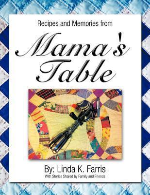 Recipes and Memories from Mamas Table Linda K Farris