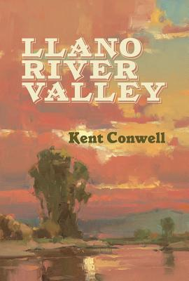 Llano River Valley  by  Kent Conwell