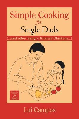 Simple Cooking for Single Dads: Lui Campos
