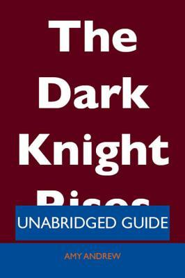 The Dark Knight Rises - Unabridged Guide  by  Amy Andrew