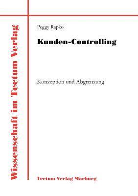 Konzeption Und Abgrenzung Von Kunden-Controlling  by  Peggy Rapko