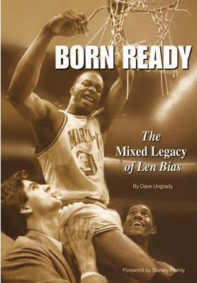 Born Ready: The Mixed Legacy of Len Bias  by  Dave J. Ungrady