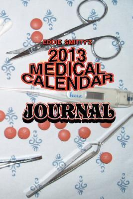 Eddie Smittyz Medical Calendar Journal  by  Edward J. Smith