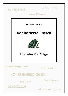 Der karierte Frosch: Literatur für Eilige  by  Michael B Hme