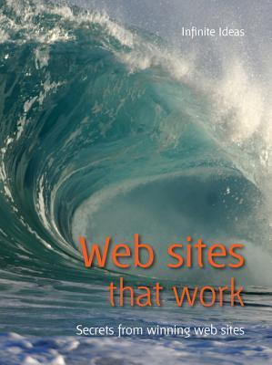 Web Sites That Work: Secrets from Winning Web Sites  by  Infinite Ideas