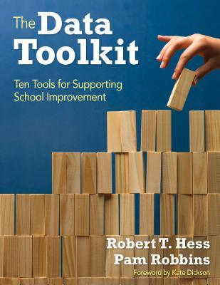 The Data Toolkit: Ten Tools for Supporting School Improvement  by  Robert T Hess