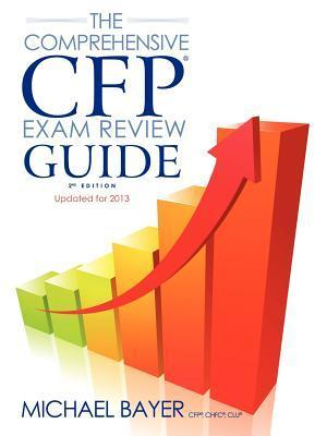 The Comprehensive CFP Exam Review Guide, 2nd Edition  by  Michael Bayer