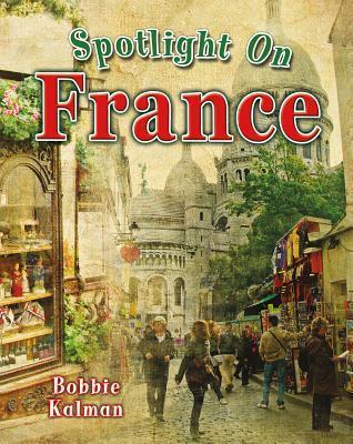 Spotlight on France  by  Bobbie Kalman
