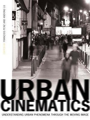 Urban Cinematics: Understanding Urban Phenomena Through the Moving Image  by  François Penz