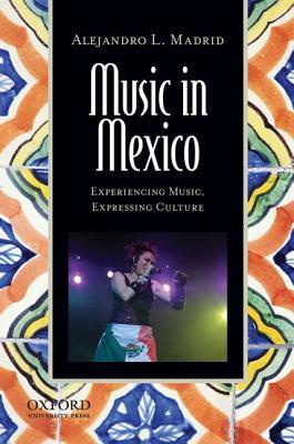 Music in Mexico: Experiencing Music, Expressing Culture Alejandro L. Madrid