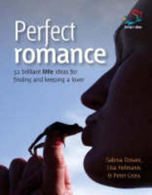 Perfect Romance: 52 Brilliant Ideas for Finding and Keeping a Lover Sabina Dosani