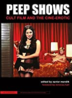 Peep Shows: Cult Film and the Cine-Erotic  by  Xavier Mendik