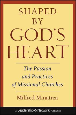 Shaped Gods Heart: The Passion and Practices of Missional Churches by Milfred Minatrea