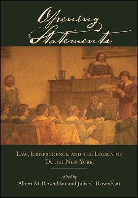 Opening Statements: Law, Jurisprudence, and the Legacy of Dutch New York Albert M. Rosenblatt