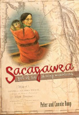 Sacagawea: Girl of the Shining Mountains  by  Peter Roop