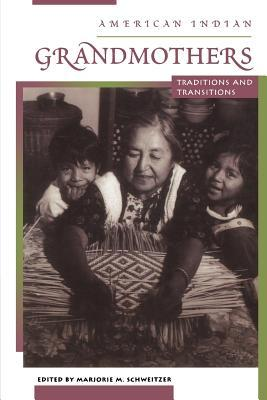 American Indian Grandmothers: Traditions And Transitions  by  Marjorie M. Schweitzer