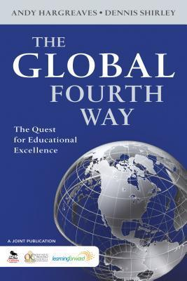 The Global Fourth Way: The Quest for Educational Excellence  by  Andy P. Hargreaves