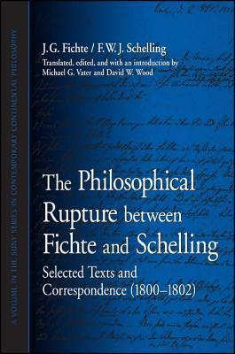 The Philosophical Rupture Between Fichte and Schelling: Selected Texts and Correspondence (1800-1802)  by  J.G. Fichte