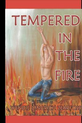 Tempered in the Fire  by  Wendie Gingrich Zearfoss